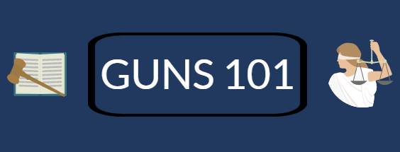 Guns 101: All You Need To Know