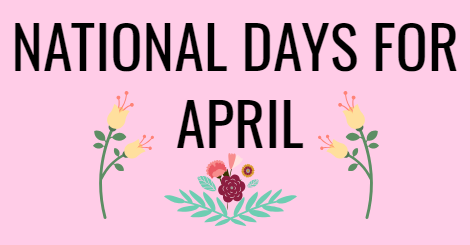 Spring Has Sprung: National Days For April